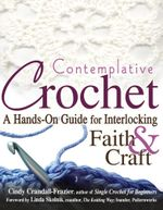 Contemplative Crochet : A Hands-On Guide for Interlocking Faith & Craft - Cindy Crandall-Frazier