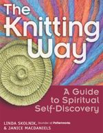 The Knitting Way : A Guide to Spiritual Self-Discovery - Linda Skolnik