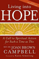 Living Into Hope : A Call to Spiritual Action for Such a Time as This - Joan Brown Campbell