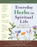 Everyday Herbs in Spiritual Life : A Guide to Many Practices - Micheal J. Caduto