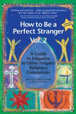 How to Be a Perfect Stranger, Volume 2 : A Guide to Etiquette in Other People's Religious Ceremonies