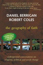 The Geography of Faith : Underground Conversations on Religious, Political and Social Change - Daniel Berrigan