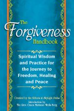 The Forgiveness Handbook : Spiritual Wisdom and Practice for the Journey to Freedom, Healing and Peace