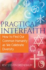 Practical Interfaith : How to Find Our Common Humanity as We Celebrate Diversity - Steven Greenebaum