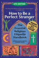 How to Be a Perfect Stranger, 6th Edition : The Essential Religious Etiquette Handbook