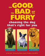 Good the Bad and the Furry : Choosing the Dog That's Right for You - Sam Stall