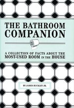 The Bathroom Companion : A Collection of Facts about the Most-Used Room in the House - James Matthew Buckley