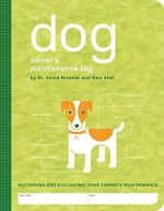 The Dog Owner's Maintenance Log : Recording and Evaluating Your Canine's Performance - David Brunner