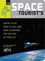 The Space Tourist's Handbook : Where to Go, What to See, and How to Prepare for the Ride of Your Life - Eric Anderson