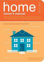 The Home Owner's Manual : Operating Instructions, Troubleshooting Tips, and Advice on Household Maintenance - Dan Ramsey