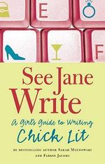 See Jane Write : A Girl's Guide to Writing Chick Lit - Sarah Mlynowski