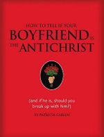 How to Tell If Your Boyfriend is the Antichrist : And If He Is, Should You Break up with Him? - Patricia Carlin