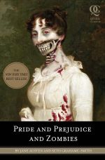 Pride And Prejudice And Zombies :  The Classic Regency Romance : Now With Ultraviolent Zombie Mayhem!