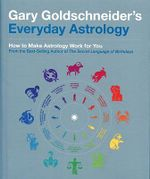 Everyday Astrology : How to make Astrology work for you - Gary Goldschneider