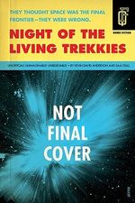 Night of the Living Trekkies : Unofficial, Unimagineable, Unbelievable - Kevin Anderson