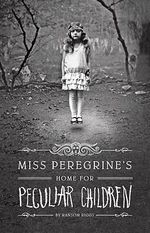 Miss Peregrine's Home for Peculiar Children : Miss Peregrine's Peculiar Children : Book 1 - Ransom Riggs