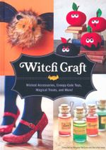 Witch Craft : Wicked Accessories, Creepy-Cute Toys, Magical Treats, and More! - Margaret McGuire