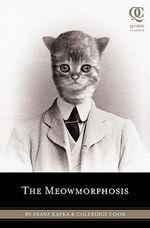 The Meowmorphosis : Quirk Classics Ser. - Franz Kafka