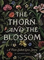 The Thorn and the Blossom : A Two-Sided Love Story - Theodora Goss