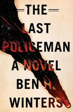 The Last Policeman : A Novel - Ben H. Winters