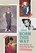 Born This Way : Real Stories of Growing Up Gay - Paul Vitagliano