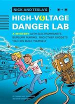 Nick and Tesla's High-Voltage Danger Lab : A Novel with Electromagnets, Burglar Alarms, and Other Gadgets You Can Build Yourself - Science Bob Pflugfelder