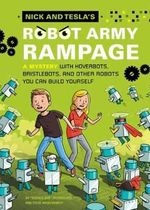 Nick and Tesla's Robot Army Rampage : A Mystery with Hoverbots, Bristle Bots, and Other Robots You Can Build Yourself - Science Bob Pflugfelder