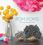 Pom-Poms! : 25 Awesomely Fluffy Projects - Sarah Goldschadt