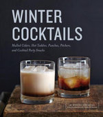Winter Cocktails : Mulled Ciders, Hot Toddies, Punches, Pitchers, and Cocktail Party Snacks - Maria Del Mar Sacasa