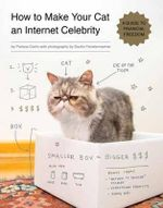 How to Make Your Cat an Internet Celebrity : A Guide to Financial Freedom - Patricia Carlin