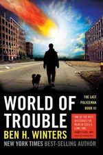 World of Trouble : The Last Policeman Book III - Ben H. Winters