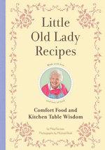Little Old Lady Recipes : Comfort Food and Kitchen Table Wisdom - Meg Favreau