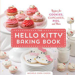 The Hello Kitty Baking Book : Recipes for Cookies, Cupcakes, and More - Michele Chen Chock