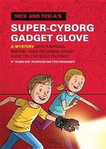 Nick and Tesla's Super-Cyborg Gadget Glove : A Mystery with a Blinking, Beeping, Voice-Recording Gadget Glove You Can Build Yourself - Bob Pflugfelder