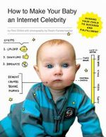 How to Make Your Baby an Internet Celebrity : Guiding Your Child to Success and Fulfillment - Rick Chillot