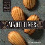 Madeleines : Elegant French Tea Cakes to Bake and Share - Barbara Feldman Morse