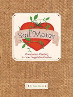 Soil Mates : Companion Planting for Your Vegetable Garden - Sara Alway