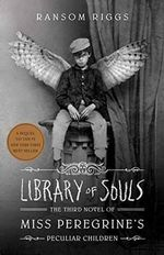 Library of Souls : The Third Novel of Miss Peregrine's Peculiar Children - Ransom Riggs