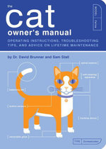 The Cat Owner's Manual : Operating Instructions, Troubleshooting Tips, and Advice on Lifetime Maintenance - David Brunner