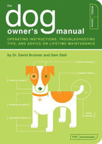 The Dog Owner's Manual : Operating Instructions, Troubleshooting Tips, and Advice on Lifetime Maintenance - David Brunner