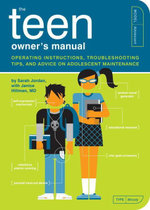 The Teen Owner's Manual : Operating Instructions, Troubleshooting Tips, and Advice on Adolescent Maintenance - Sarah Jordan