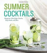 Summer Cocktails : Margaritas, Mint Juleps, Punches, Party Snacks, and More - Maria Del Mar Sacasa
