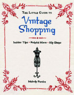 The Little Guide to Vintage Shopping : Insider Tips, Helpful Hints, Hip Shops - Melody Fortier