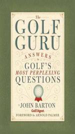 The Golf Guru : Answers to Golf's Most Perplexing Questions - John Barton