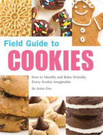 Field Guide to Cookies : How to Identify and Bake Virtually Every Cookie Imaginable - Anita Chu