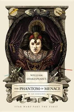 William Shakespeare's The Phantom of Menace : Star Wars Part the First - Ian Doescher