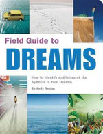 Field Guide to Dreams : How to Identify and Interpret the Symbols in Your Dreams - Kelly Regan