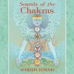 Sounds of the Chakras - Harish Johari