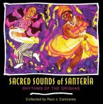 Sacred Sounds of Santeria : Rhythms of the Orishas - Raul J. Canizares
