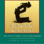 Awakening Kundalini for Health, Energy and Consciousness : For Health Energy and Consciousness - Christopher S. Kilham